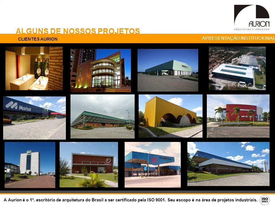 ALGUNS DE NOSSOS PROJETOS APRESENTAÇÃO INSTITUCIONAL CLIENTES AURION A Aurion é o 1º. escritório de arquitetura do Brasil a ser certificado pela ISO 9