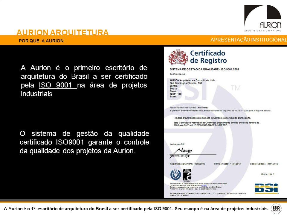 AURION ARQUITETURA POR QUE A AURION A Aurion é o primeiro escritório de arquitetura do Brasil a ser certificado pela ISO 9001 na área de projetos indu