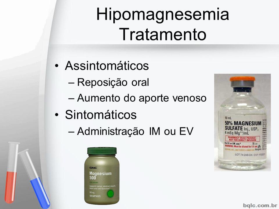 Hipomagnesemia Tratamento Assintomáticos –Reposição oral –Aumento do aporte venoso Sintomáticos –Administração IM ou EV