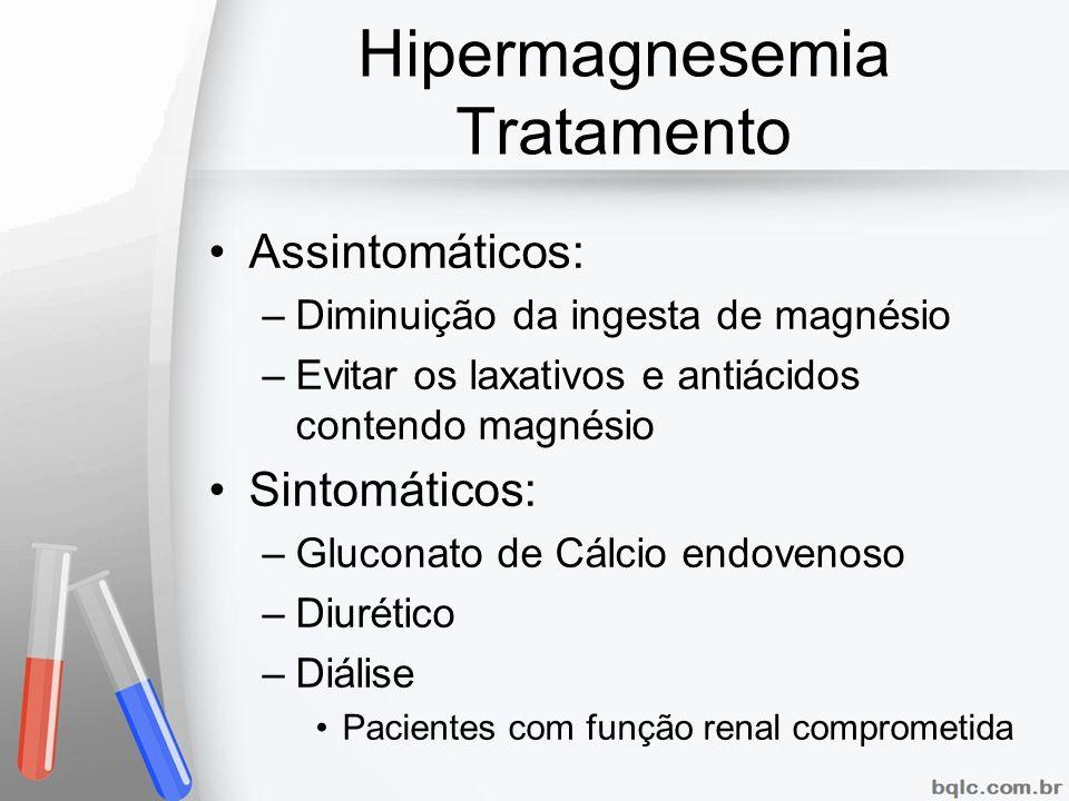 Hipermagnesemia Tratamento Assintomáticos: –Diminuição da ingesta de magnésio –Evitar os laxativos e antiácidos contendo magnésio Sintomáticos: –Gluco