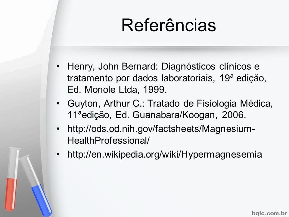 Referências Henry, John Bernard: Diagnósticos clínicos e tratamento por dados laboratoriais, 19ª edição, Ed. Monole Ltda, 1999. Guyton, Arthur C.: Tra