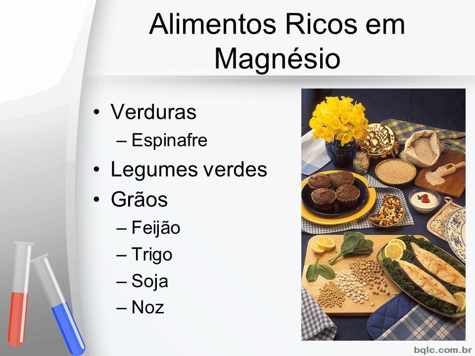 Alimentos Ricos em Magnésio Verduras –Espinafre Legumes verdes Grãos –Feijão –Trigo –Soja –Noz