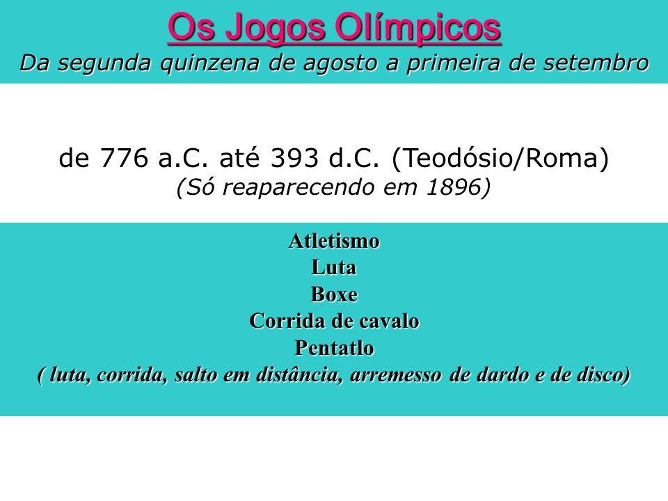 Os Jogos Olímpicos Da segunda quinzena de agosto a primeira de setembro de 776 a.C. até 393 d.C. (Teodósio/Roma) (Só reaparecendo em 1896) AtletismoLu