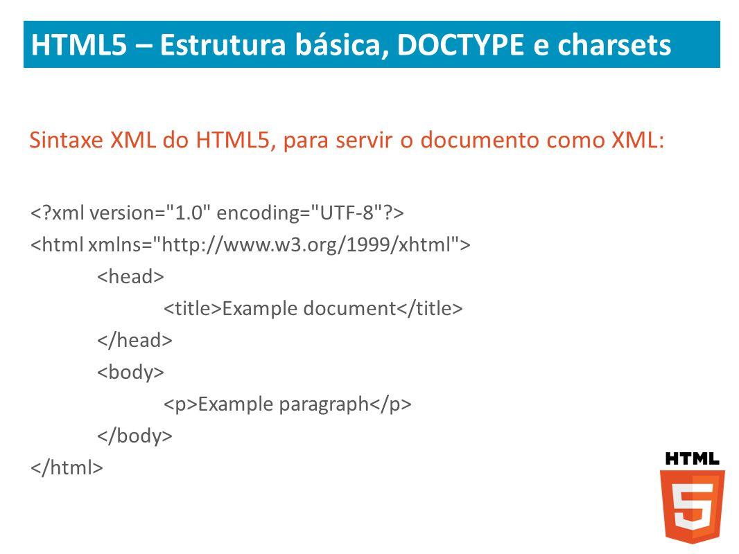 Sintaxe XML do HTML5, para servir o documento como XML: Example document Example paragraph HTML5 – Estrutura básica, DOCTYPE e charsets