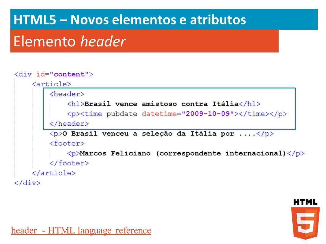 HTML5 – Novos elementos e atributos Elemento header header - HTML language reference