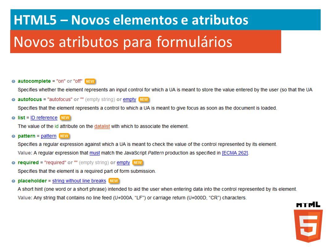 HTML5 – Novos elementos e atributos Novos atributos para formulários