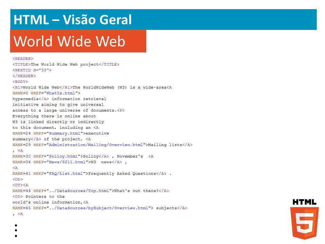 HTML – Visão Geral Em outubro de 1994 Tim Berners-Lee fundou a W3C com o objetivo de desenvolver padrões, especificações técnicas e orientações que permitam o crescimento a longo prazo da web.