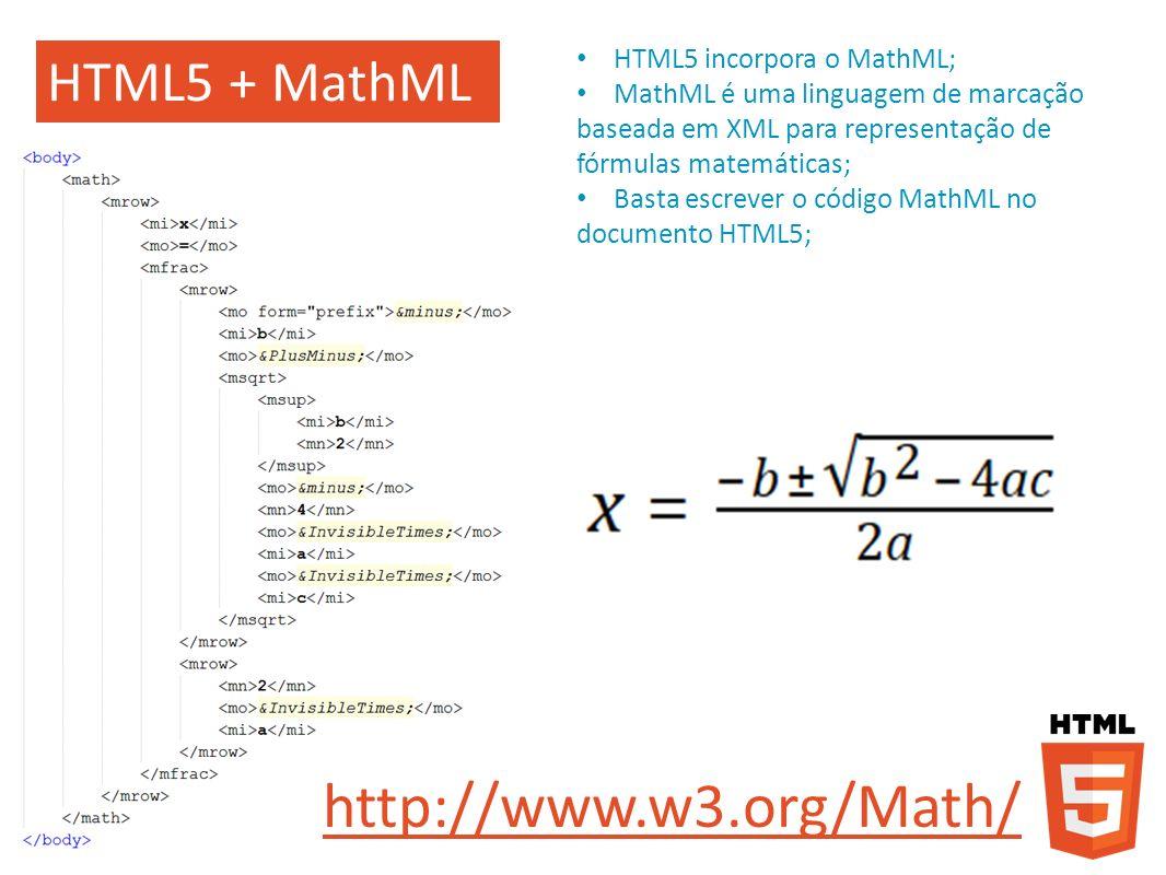 HTML5 + MathML HTML5 incorpora o MathML; MathML é uma linguagem de marcação baseada em XML para representação de fórmulas matemáticas; Basta escrever