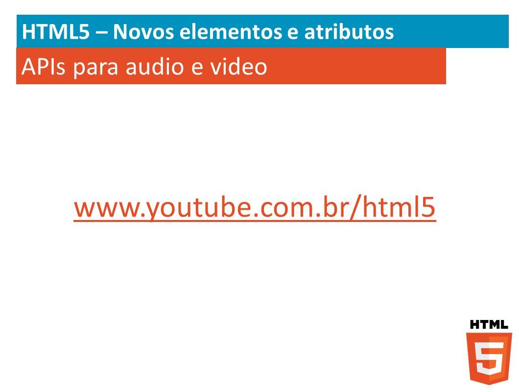 HTML5 – Novos elementos e atributos APIs para audio e video www.youtube.com.br/html5