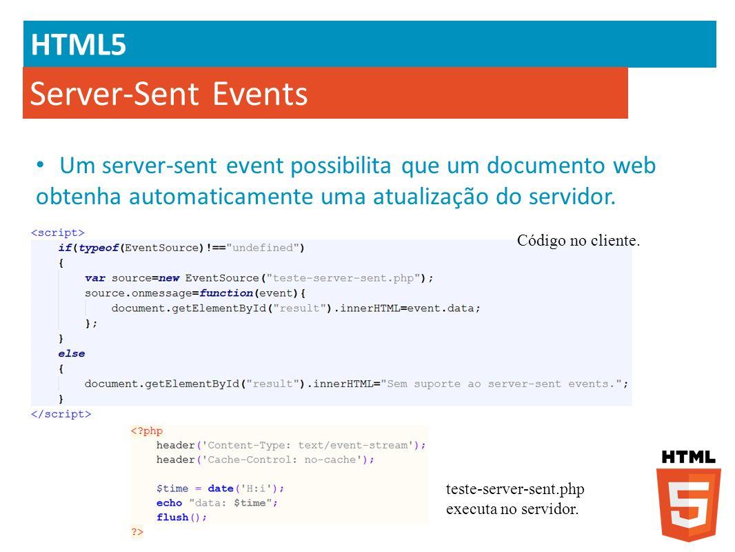 HTML5 Server-Sent Events Um server-sent event possibilita que um documento web obtenha automaticamente uma atualização do servidor. teste-server-sent.