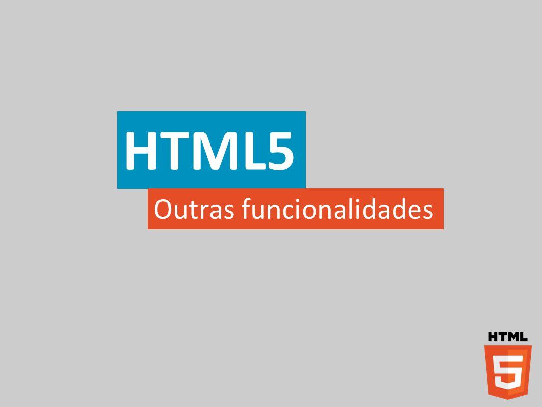 HTML5 Outras funcionalidades