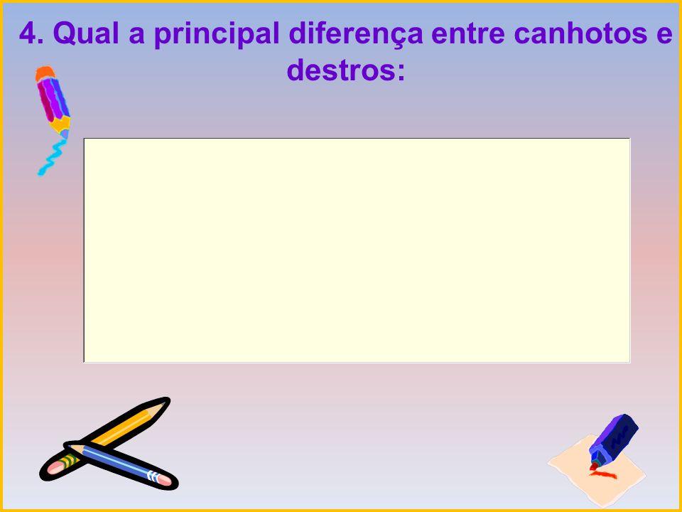 4. Qual a principal diferença entre canhotos e destros: