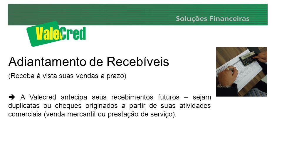 Adiantamento de Recebíveis (Receba à vista suas vendas a prazo) A Valecred antecipa seus recebimentos futuros – sejam duplicatas ou cheques originados