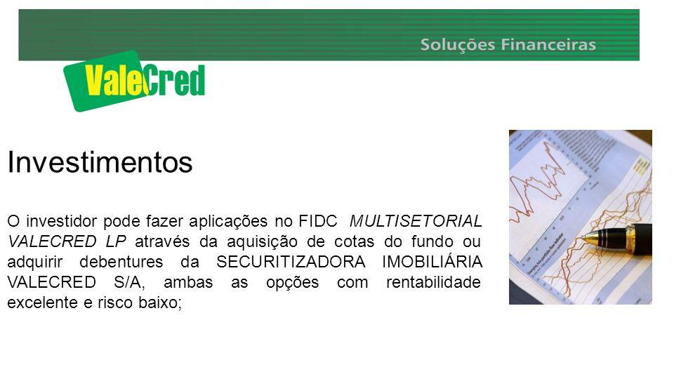 Investimentos O investidor pode fazer aplicações no FIDC MULTISETORIAL VALECRED LP através da aquisição de cotas do fundo ou adquirir debentures da SE
