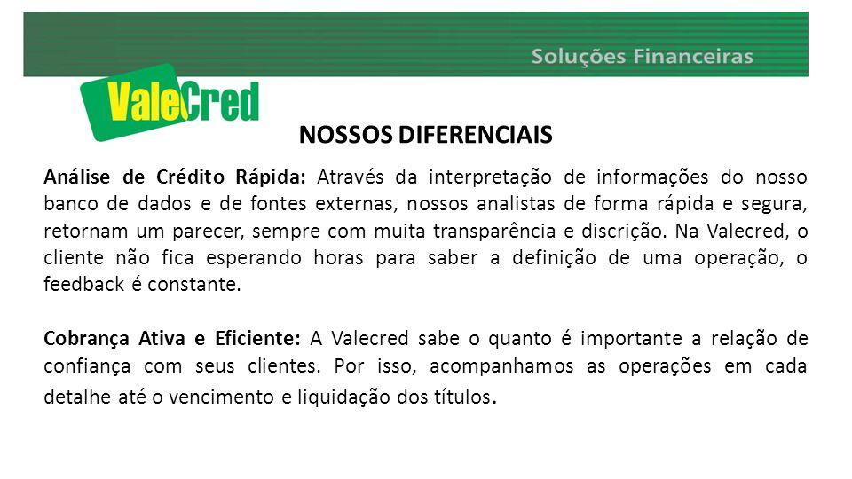 NOSSOS DIFERENCIAIS Análise de Crédito Rápida: Através da interpretação de informações do nosso banco de dados e de fontes externas, nossos analistas