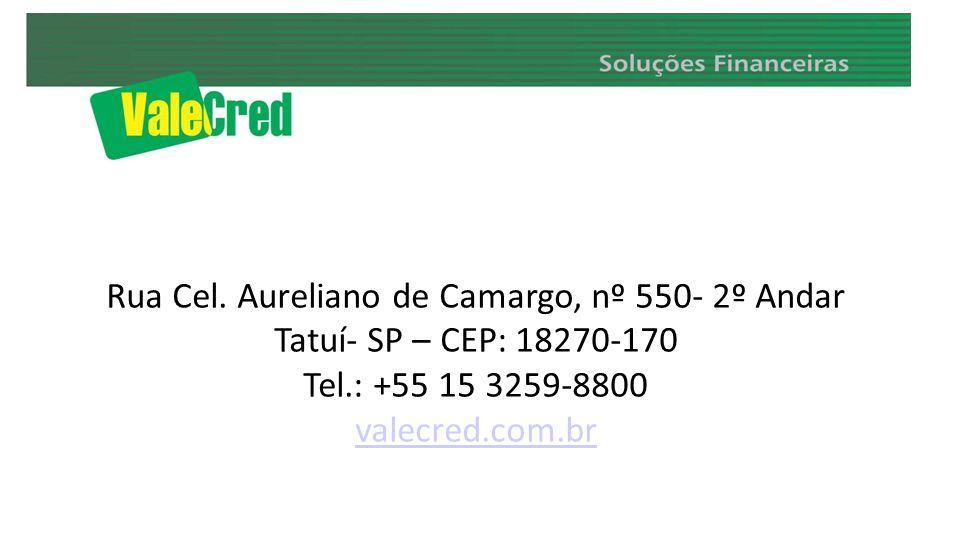 Rua Cel. Aureliano de Camargo, nº 550- 2º Andar Tatuí- SP – CEP: 18270-170 Tel.: +55 15 3259-8800 valecred.com.br