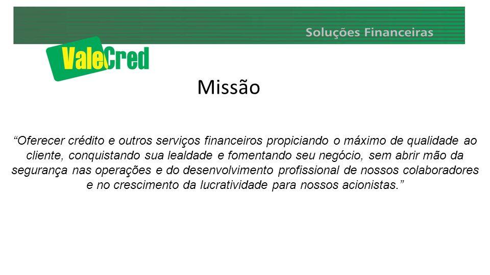 Oferecer crédito e outros serviços financeiros propiciando o máximo de qualidade ao cliente, conquistando sua lealdade e fomentando seu negócio, sem a