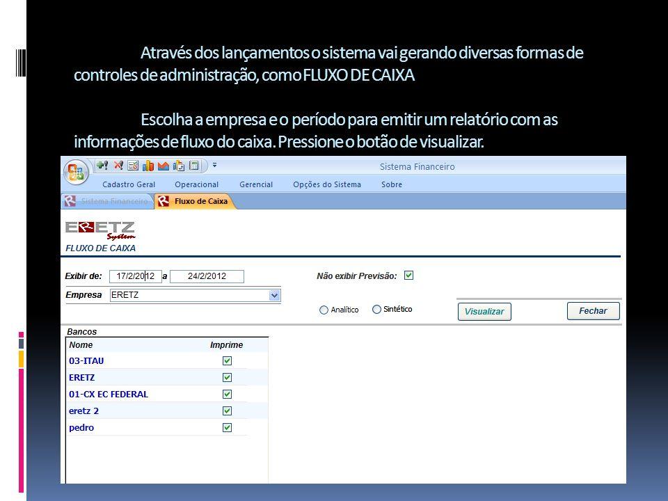 Através dos lançamentos o sistema vai gerando diversas formas de controles de administração, como FLUXO DE CAIXA Escolha a empresa e o período para emitir um relatório com as informações de fluxo do caixa.