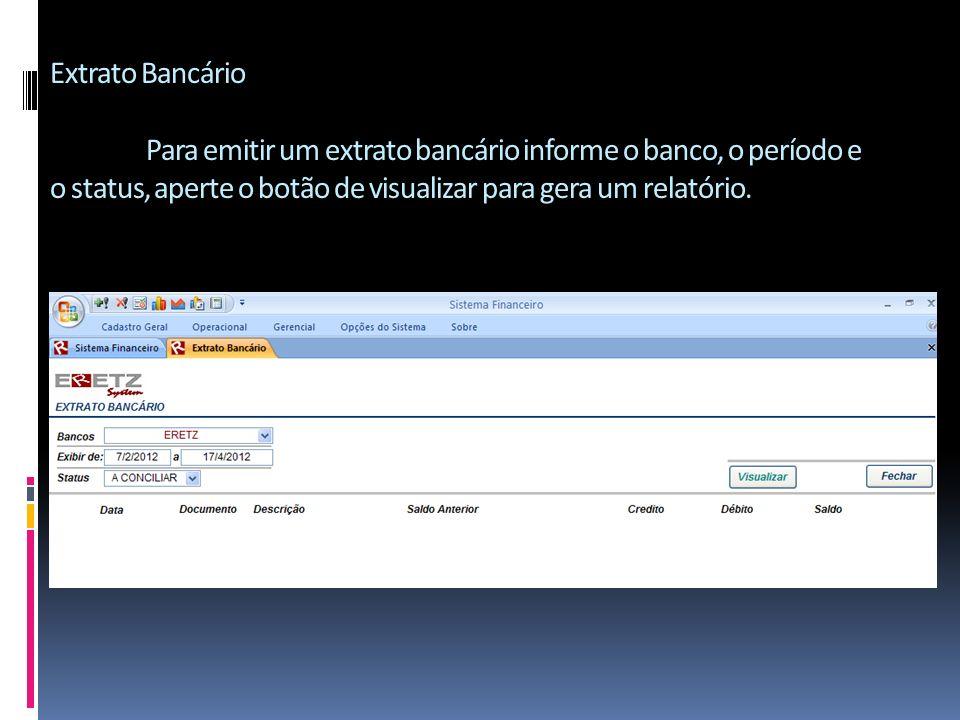 Extrato Bancário Para emitir um extrato bancário informe o banco, o período e o status, aperte o botão de visualizar para gera um relatório.