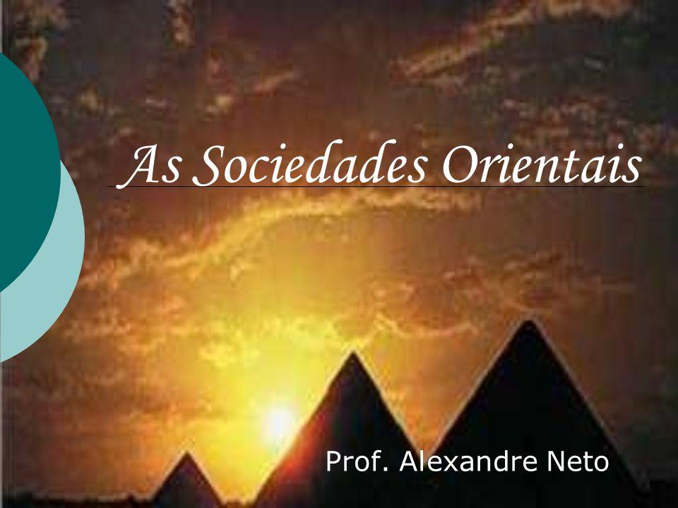 As Sociedades Orientais Prof. Alexandre Neto