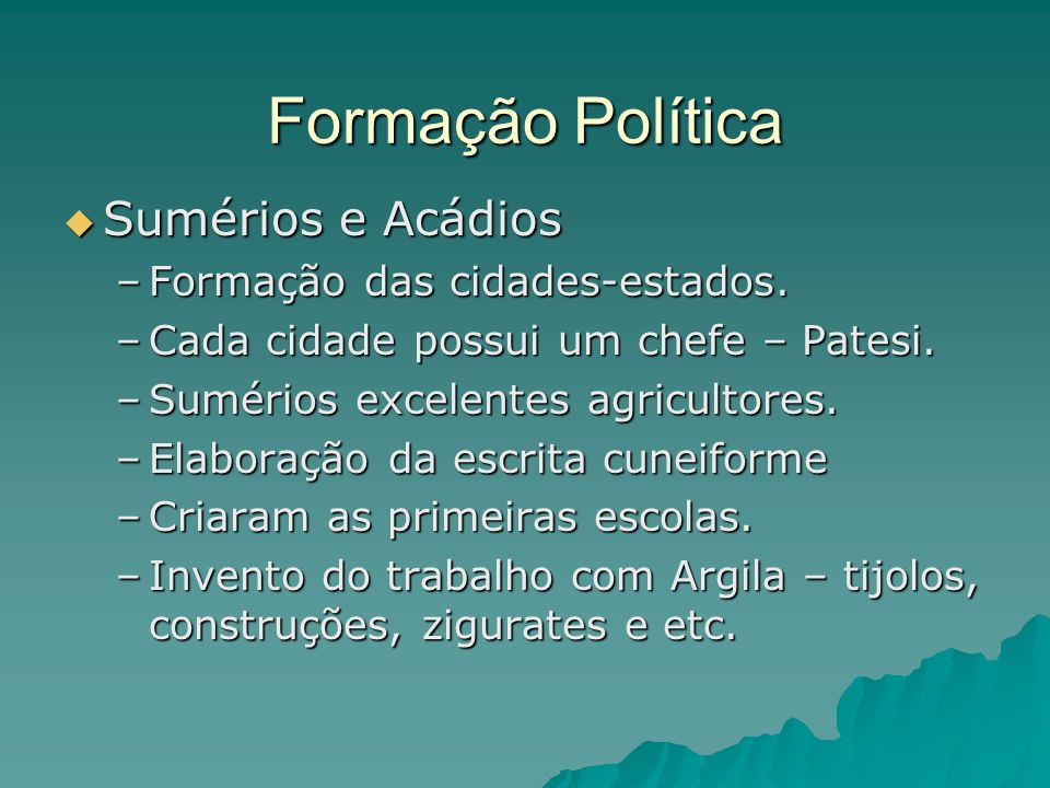 Formação Política Sumérios e Acádios Sumérios e Acádios –Formação das cidades-estados. –Cada cidade possui um chefe – Patesi. –Sumérios excelentes agr