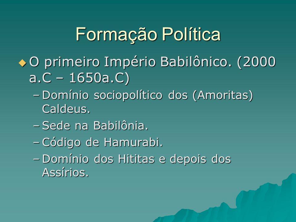 Formação Política O primeiro Império Babilônico. (2000 a.C – 1650a.C) O primeiro Império Babilônico. (2000 a.C – 1650a.C) –Domínio sociopolítico dos (