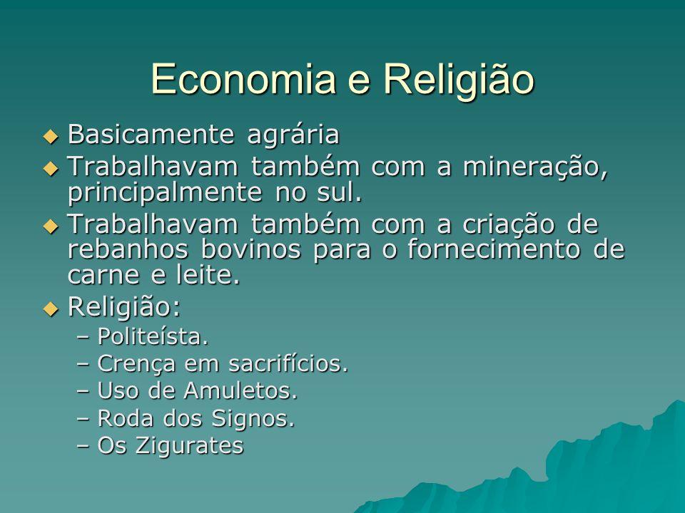 Economia e Religião Basicamente agrária Basicamente agrária Trabalhavam também com a mineração, principalmente no sul. Trabalhavam também com a minera