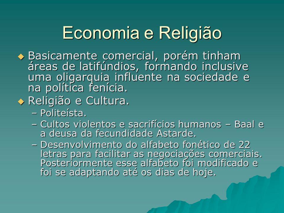 Economia e Religião Basicamente comercial, porém tinham áreas de latifúndios, formando inclusive uma oligarquia influente na sociedade e na política fenícia.
