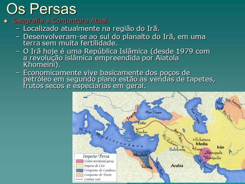 Os Persas Geografia e Conjuntura Atual. Geografia e Conjuntura Atual. –Localizado atualmente na região do Irã. –Desenvolveram-se ao sul do planalto do