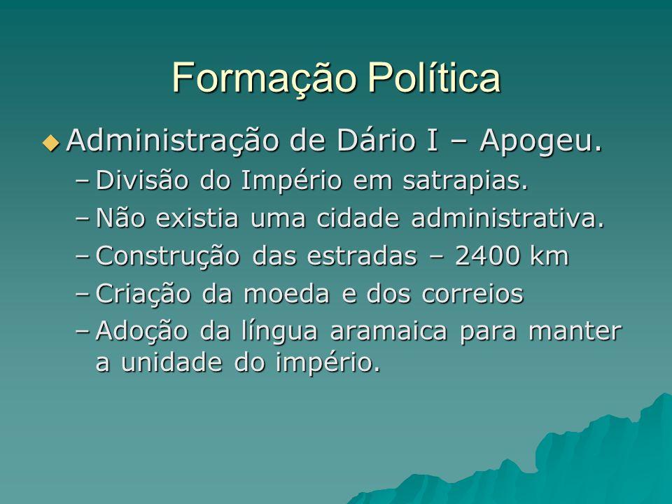 Formação Política Administração de Dário I – Apogeu.