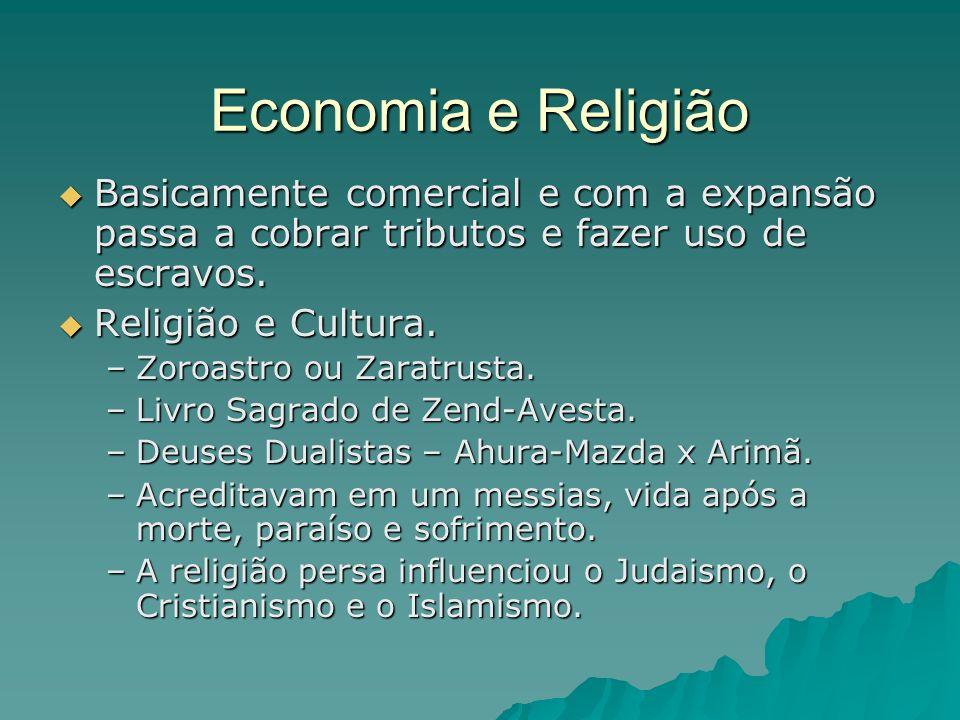 Economia e Religião Basicamente comercial e com a expansão passa a cobrar tributos e fazer uso de escravos.