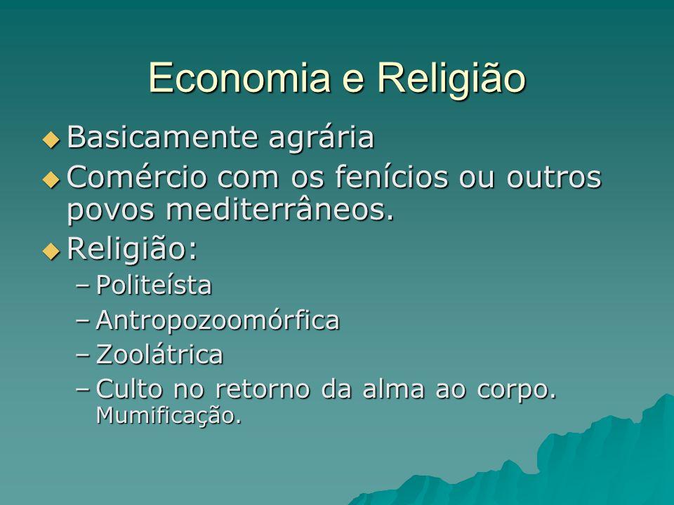 Economia e Religião Basicamente agrária Basicamente agrária Comércio com os fenícios ou outros povos mediterrâneos. Comércio com os fenícios ou outros