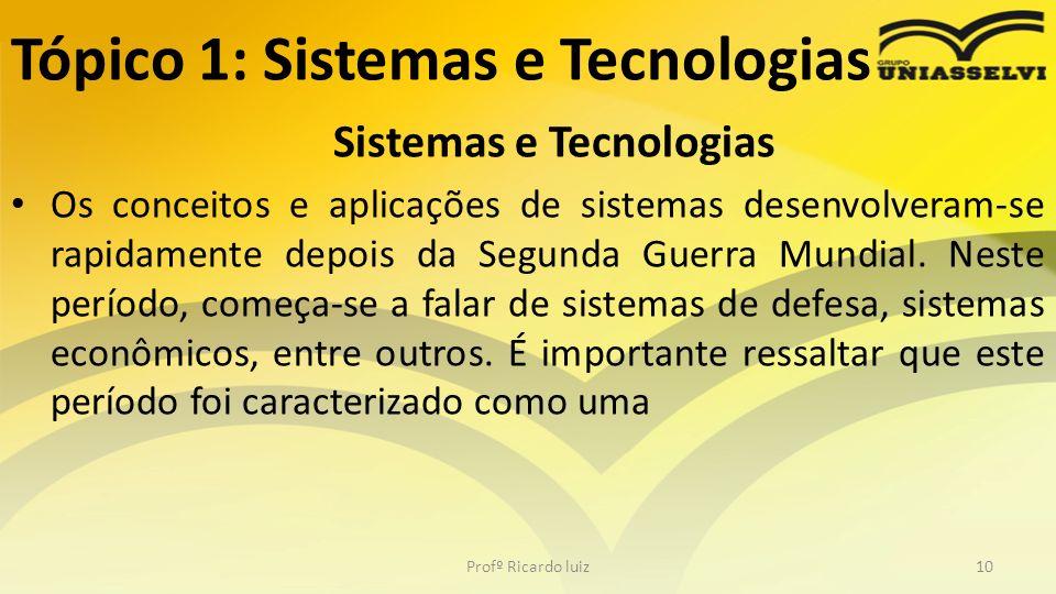 Tópico 1: Sistemas e Tecnologias Sistemas e Tecnologias Os conceitos e aplicações de sistemas desenvolveram-se rapidamente depois da Segunda Guerra Mu