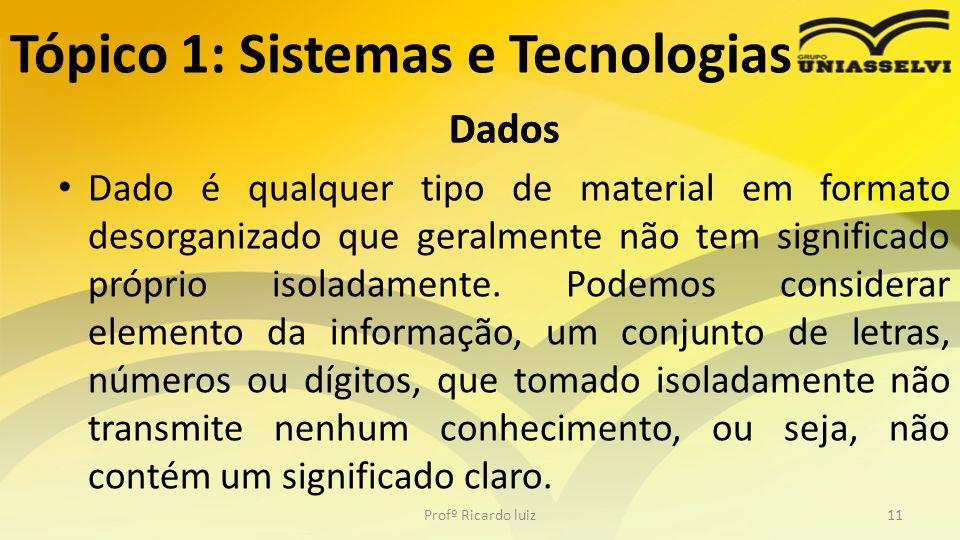 Dados Dado é qualquer tipo de material em formato desorganizado que geralmente não tem significado próprio isoladamente. Podemos considerar elemento d