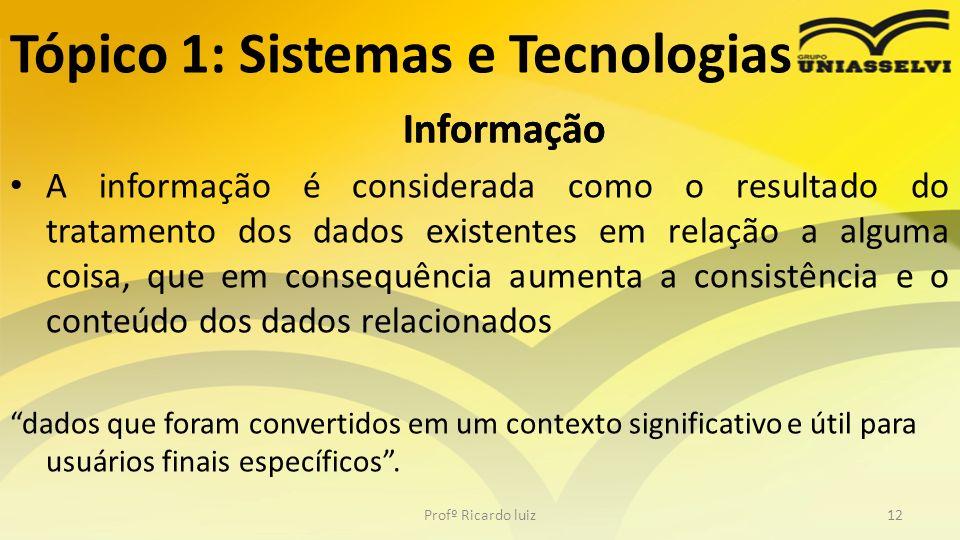 Informação A informação é considerada como o resultado do tratamento dos dados existentes em relação a alguma coisa, que em consequência aumenta a con