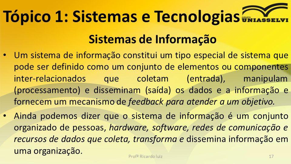 Tópico 1: Sistemas e Tecnologias Sistemas de Informação Um sistema de informação constitui um tipo especial de sistema que pode ser definido como um c
