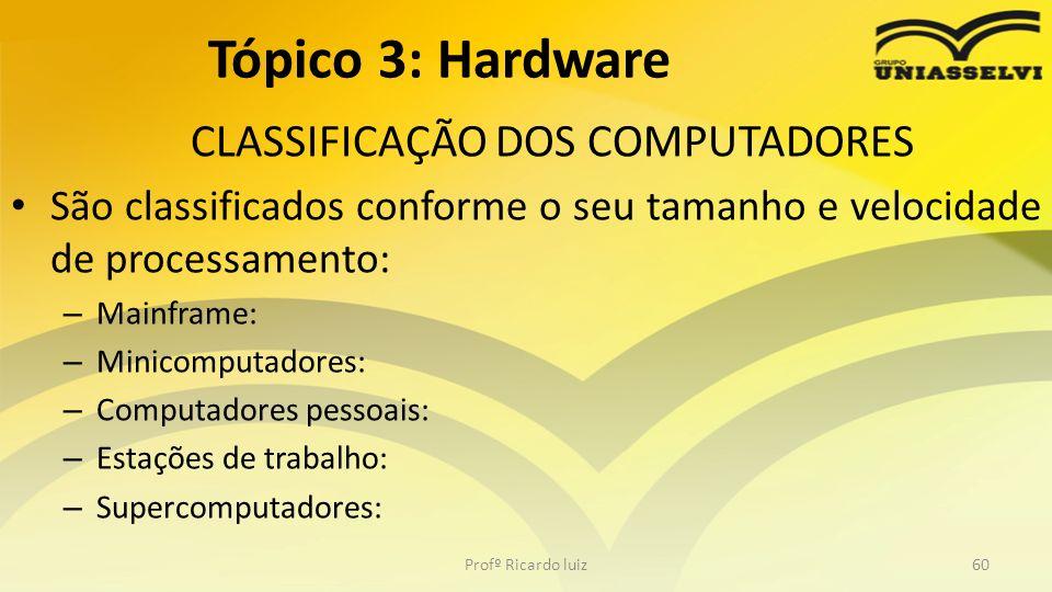 CLASSIFICAÇÃO DOS COMPUTADORES São classificados conforme o seu tamanho e velocidade de processamento: – Mainframe: – Minicomputadores: – Computadores