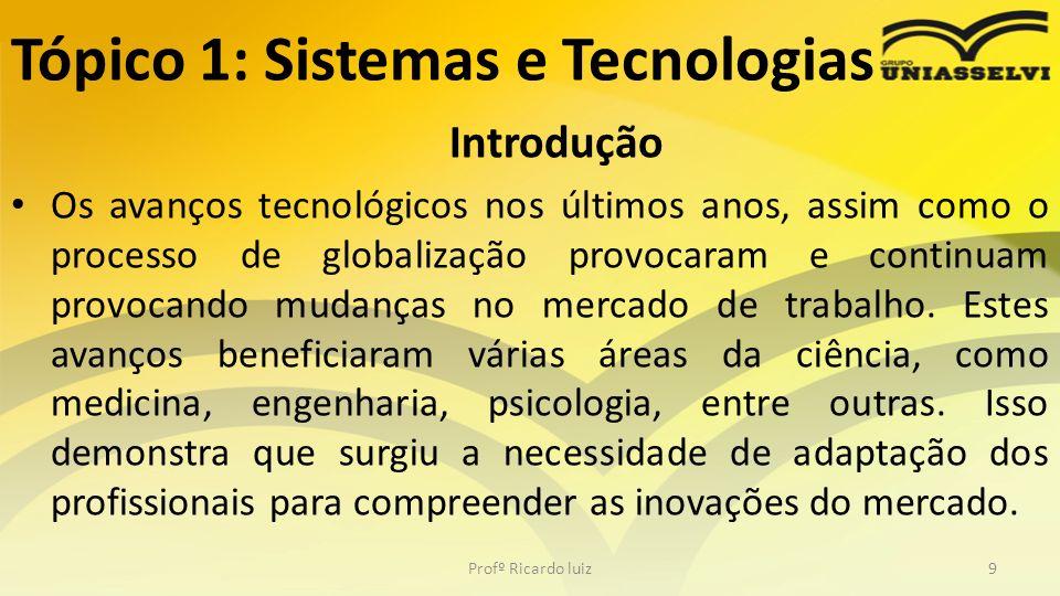 Tópico 1: Sistemas e Tecnologias Introdução Os avanços tecnológicos nos últimos anos, assim como o processo de globalização provocaram e continuam pro