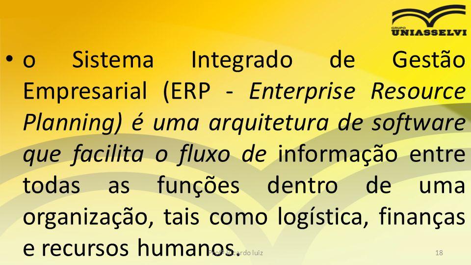 o Sistema Integrado de Gestão Empresarial (ERP - Enterprise Resource Planning) é uma arquitetura de software que facilita o fluxo de informação entre
