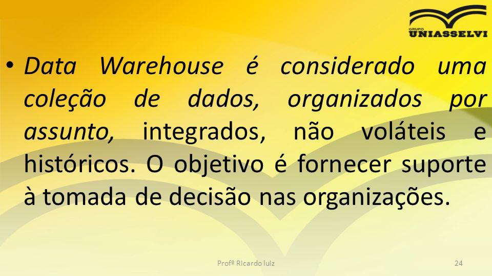 Data Warehouse é considerado uma coleção de dados, organizados por assunto, integrados, não voláteis e históricos. O objetivo é fornecer suporte à tom