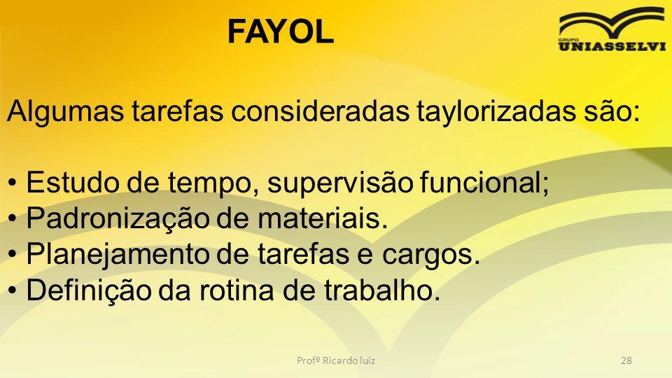 Profº Ricardo luiz28 Algumas tarefas consideradas taylorizadas são: Estudo de tempo, supervisão funcional; Padronização de materiais. Planejamento de