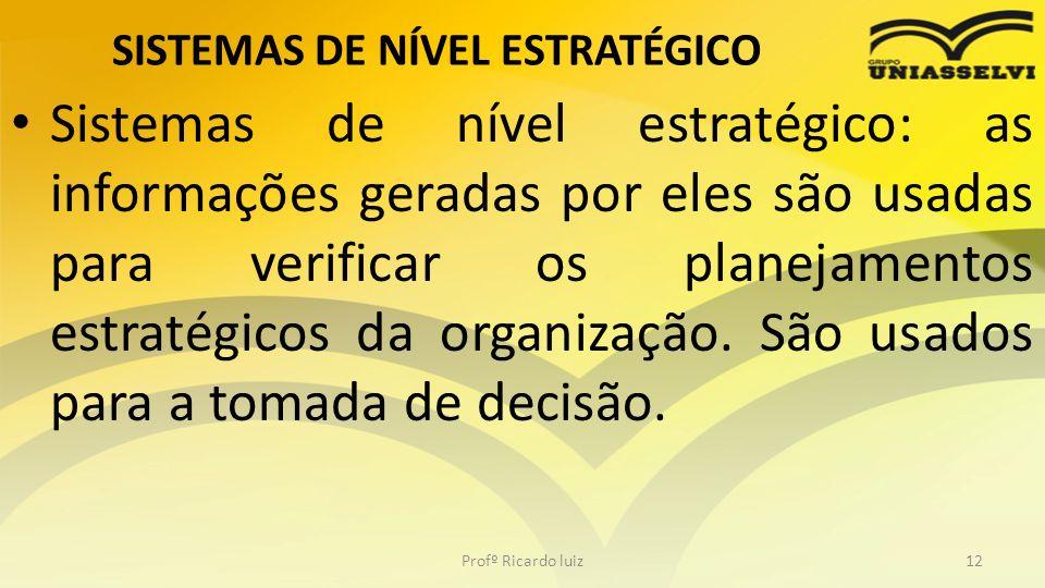 SISTEMAS DE NÍVEL ESTRATÉGICO Sistemas de nível estratégico: as informações geradas por eles são usadas para verificar os planejamentos estratégicos d