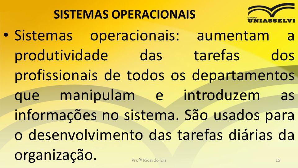 SISTEMAS OPERACIONAIS Sistemas operacionais: aumentam a produtividade das tarefas dos profissionais de todos os departamentos que manipulam e introduz