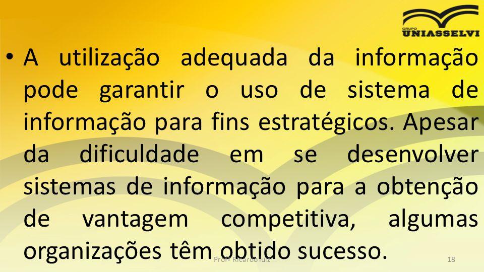A utilização adequada da informação pode garantir o uso de sistema de informação para fins estratégicos. Apesar da dificuldade em se desenvolver siste