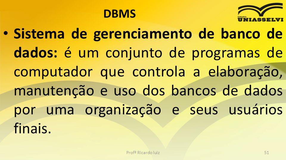 DBMS Sistema de gerenciamento de banco de dados: é um conjunto de programas de computador que controla a elaboração, manutenção e uso dos bancos de da