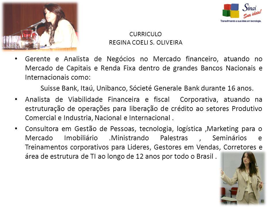 CURRICULO REGINA COELI S. OLIVEIRA Gerente e Analista de Negócios no Mercado financeiro, atuando no Mercado de Capitais e Renda Fixa dentro de grandes