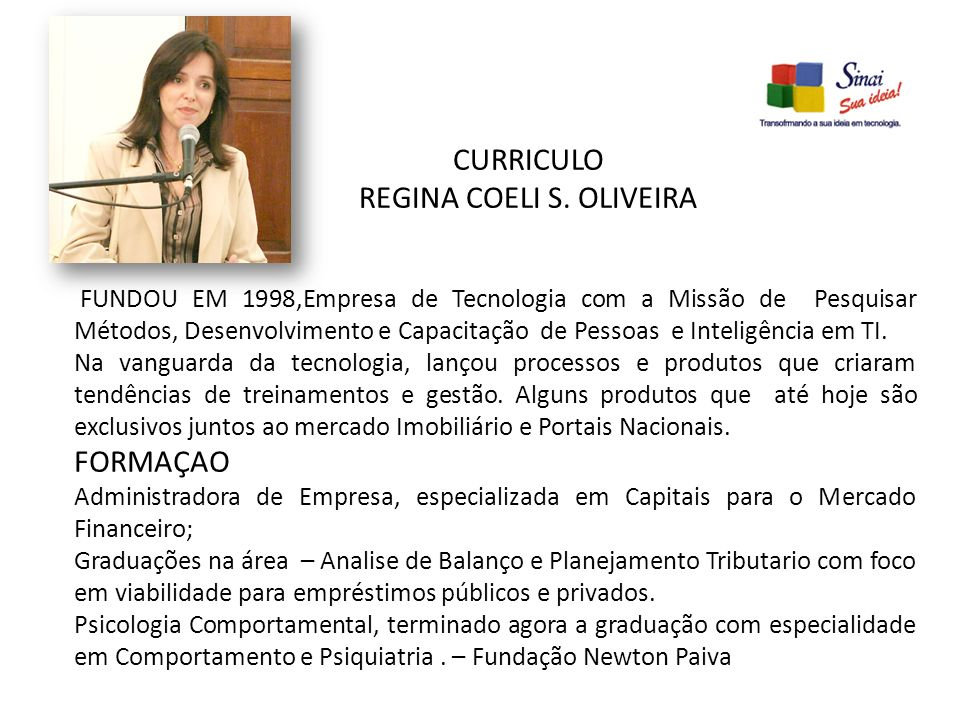 CURRICULO REGINA COELI S. OLIVEIRA FUNDOU EM 1998,Empresa de Tecnologia com a Missão de Pesquisar Métodos, Desenvolvimento e Capacitação de Pessoas e