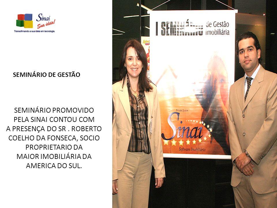 SEMINÁRIO PROMOVIDO PELA SINAI CONTOU COM A PRESENÇA DO SR. ROBERTO COELHO DA FONSECA, SOCIO PROPRIETARIO DA MAIOR IMOBILIÁRIA DA AMERICA DO SUL. SEMI