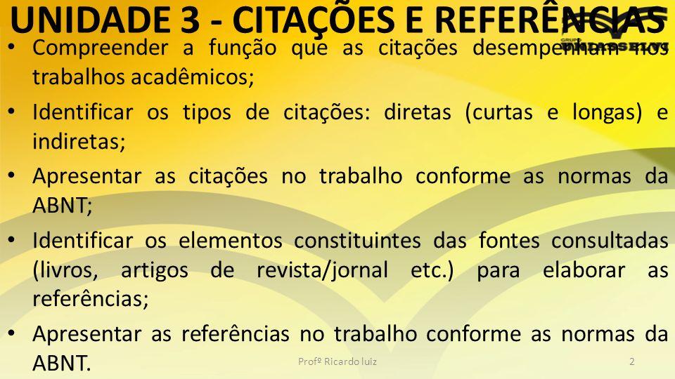 UNIDADE 3 - CITAÇÕES E REFERÊNCIAS Compreender a função que as citações desempenham nos trabalhos acadêmicos; Identificar os tipos de citações: direta