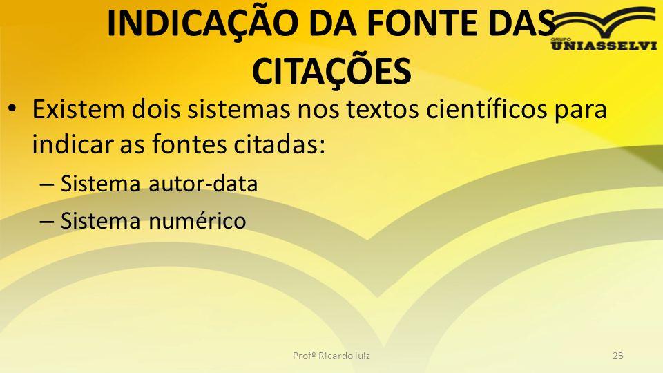 INDICAÇÃO DA FONTE DAS CITAÇÕES Existem dois sistemas nos textos científicos para indicar as fontes citadas: – Sistema autor-data – Sistema numérico P